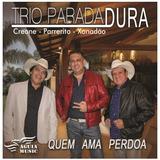 Trio Parada Dura   Quem Ama Perdoa Cd
