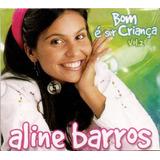 aline barros-aline barros Aline Barros Cd Bom E Ser Crianca Vol2 Novo Lacrado