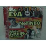banda cheiro de amor-banda cheiro de amor Cd Banda Eva Netinho Banda Cheiro De Amor Original E Lacrado