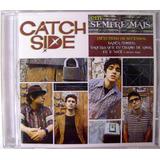 catch side-catch side Cd Catch Side Sempre Mais Lacrado