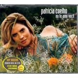 coleção amo você-colecao amo voce Patricia Coelho Eu Te Amo Voce Cd Single Lacrado