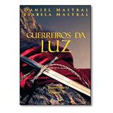 daniel-daniel Guerreiros Da Luz Livro Volume 1 Daniel Mastral
