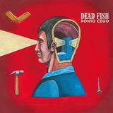 dead fish-dead fish Cd Dead Fish Ponto Cego Novo Lacrado