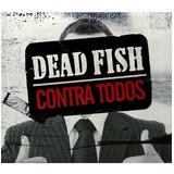dead fish-dead fish Dead Fish Contra Todos Cd Digipack