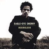 eagles-eagles Cd Lacrado Eagle eye Cherry Desireless 1998