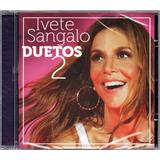ivete sangalo-ivete sangalo Ivete Sangalo Cd Duetos 2 Novo Lacrado Original