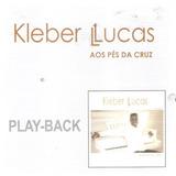 kleber lucas-kleber lucas Cd Kleber Lucas Aos Pes Da Cruz Play back