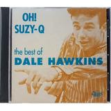 mc daleste-mc daleste Cd Dale Hawkins Oh Suzy q The Best Importado Lacrado
